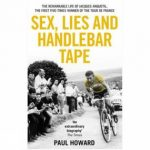 Sex, Lies & Handlebar Tape: The Remarkable Life of Jacques Anquetil